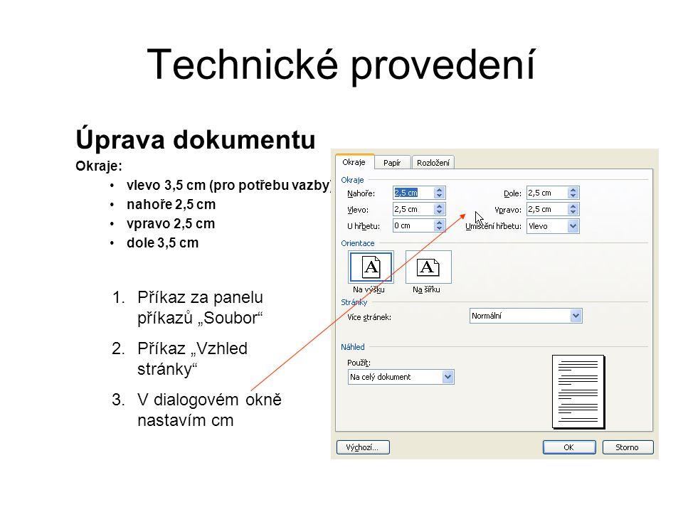 """Technické provedení Úprava dokumentu Okraje: •vlevo 3,5 cm (pro potřebu vazby) •nahoře 2,5 cm •vpravo 2,5 cm •dole 3,5 cm 1.Příkaz za panelu příkazů """"Soubor 2.Příkaz """"Vzhled stránky 3.V dialogovém okně nastavím cm"""
