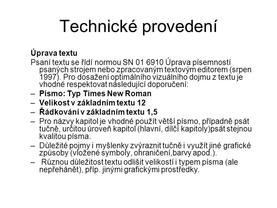 Technické provedení Úprava textu Psaní textu se řídí normou SN 01 6910 Úprava písemností psaných strojem nebo zpracovaným textovým editorem (srpen 1997).