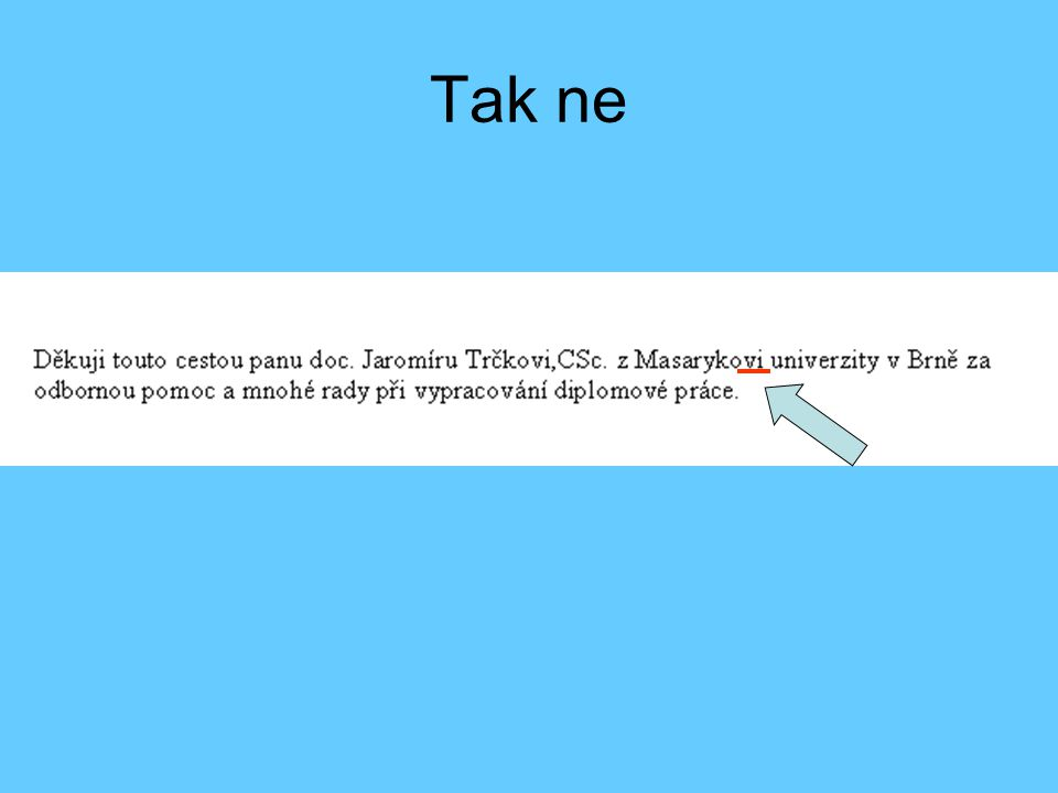 Úprava textu – odkazy v textu •CITACE PŘÍMÁ A NEPŘÍMÁ –[1] JONÁŠ, M.