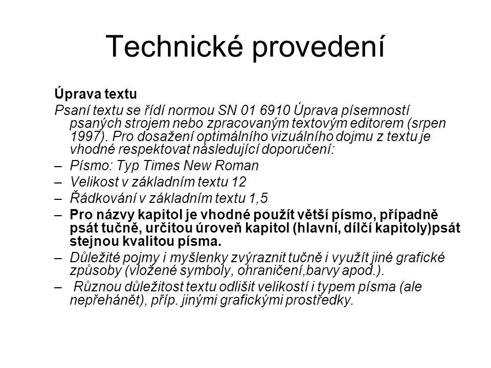 Technické provedení Úprava textu Psaní textu se řídí normou SN 01 6910 Úprava písemností psaných strojem nebo zpracovaným textovým editorem (srpen 199