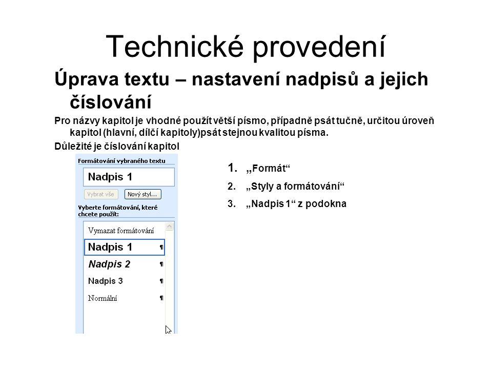 Technické provedení Úprava textu – nastavení nadpisů a jejich číslování Pro názvy kapitol je vhodné použít větší písmo, případně psát tučně, určitou úroveň kapitol (hlavní, dílčí kapitoly)psát stejnou kvalitou písma.