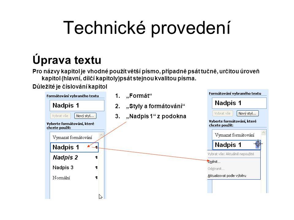 Technické provedení Úprava textu Pro názvy kapitol je vhodné použít větší písmo, případně psát tučně, určitou úroveň kapitol (hlavní, dílčí kapitoly)p