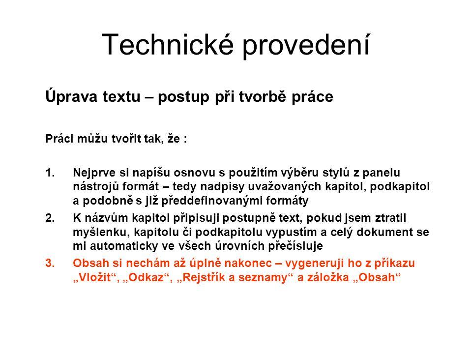 Technické provedení Úprava textu – postup při tvorbě práce Práci můžu tvořit tak, že : 1.Nejprve si napíšu osnovu s použitím výběru stylů z panelu nás