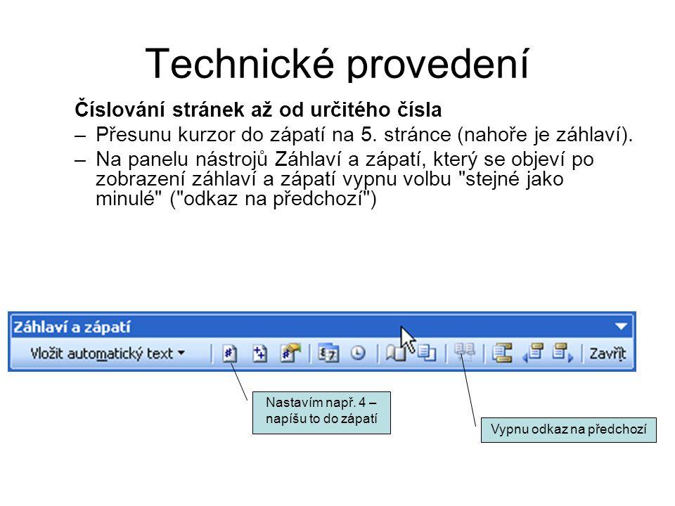 Technické provedení Číslování stránek až od určitého čísla –Přesunu kurzor do zápatí na 5. stránce (nahoře je záhlaví). –Na panelu nástrojů Záhlaví a