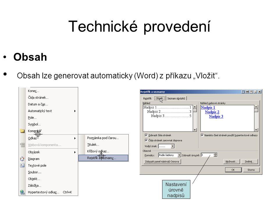 """Technické provedení •Obsah • Obsah lze generovat automaticky (Word) z příkazu """"Vložit"""". Nastavení úrovně nadpisů"""