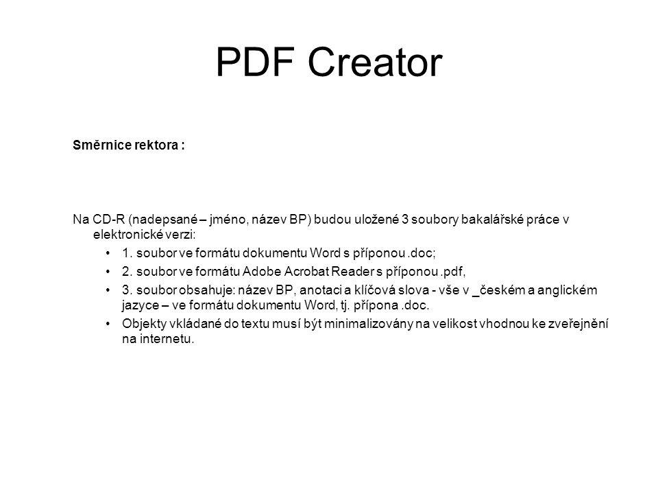 PDF Creator Směrnice rektora : Na CD-R (nadepsané – jméno, název BP) budou uložené 3 soubory bakalářské práce v elektronické verzi: •1.