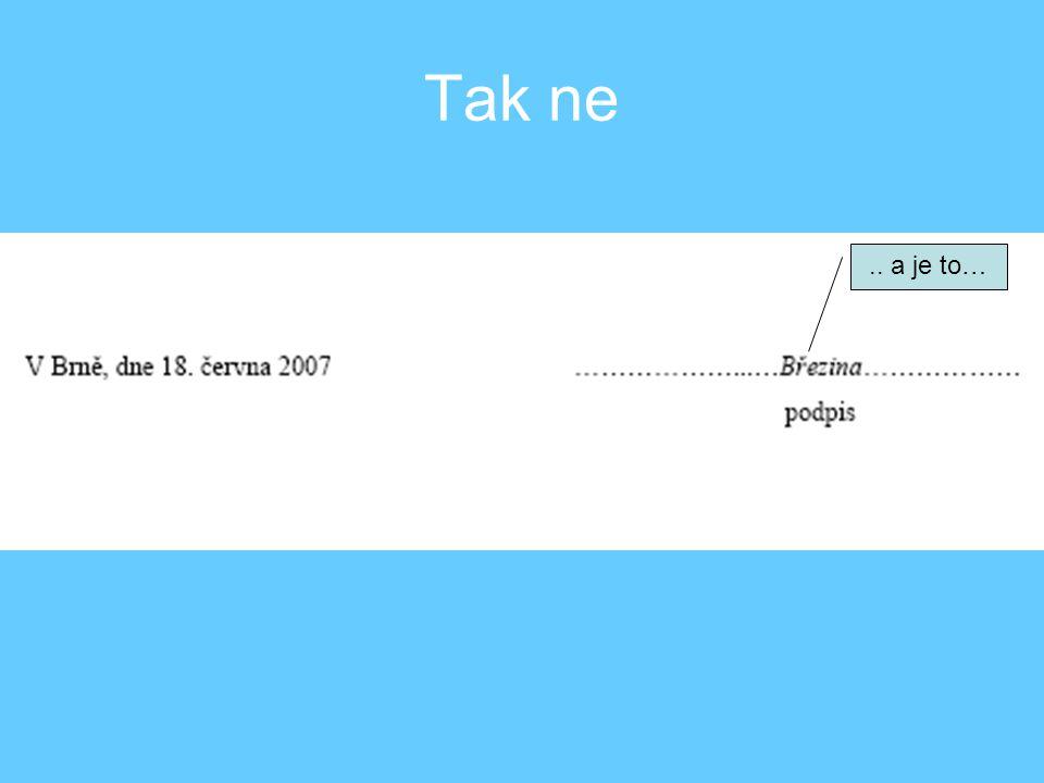 Technické provedení Úprava textu –Písmo: Typ Times New Roman –Velikost v základním textu 12 –Řádkování v základním textu 1,5 1.Po nastavení odstavce přidám do šablony ( za podmínky v bublině) Přidám do šablony, pokud chci nastavení ponechat v počítači