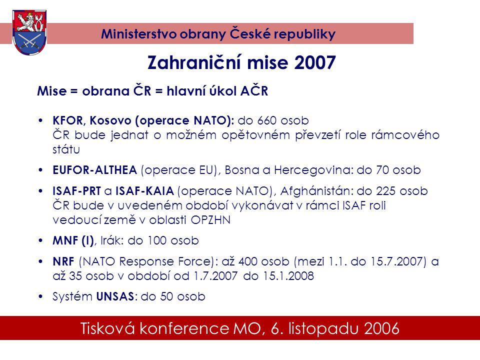 Tisková konference MO, 6. listopadu 2006 Ministerstvo obrany České republiky Zahraniční mise 2007 Mise = obrana ČR = hlavní úkol AČR • KFOR, Kosovo (o