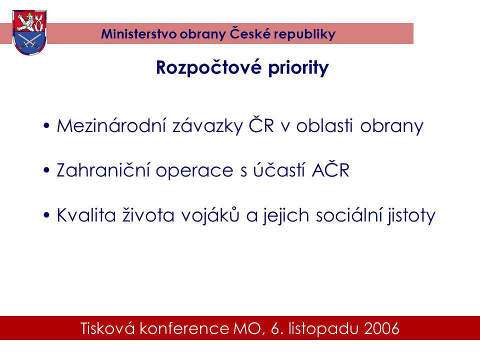 Tisková konference MO, 6. listopadu 2006 Ministerstvo obrany České republiky Rozpočtové priority •Mezinárodní závazky ČR v oblasti obrany •Zahraniční