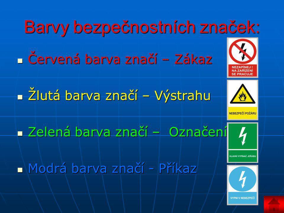 Barvy bezpečnostních značek:  Červená barva značí – Zákaz  Žlutá barva značí – Výstrahu  Zelená barva značí – Označení  Modrá barva značí - Příkaz