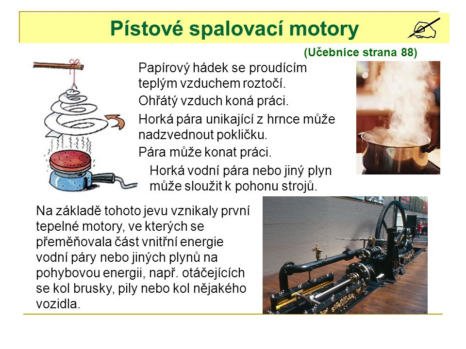 (Učebnice strana 88) Pístové spalovací motory Papírový hádek se proudícím teplým vzduchem roztočí.