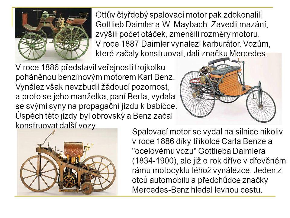 Ottův čtyřdobý spalovací motor pak zdokonalili Gottlieb Daimler a W.