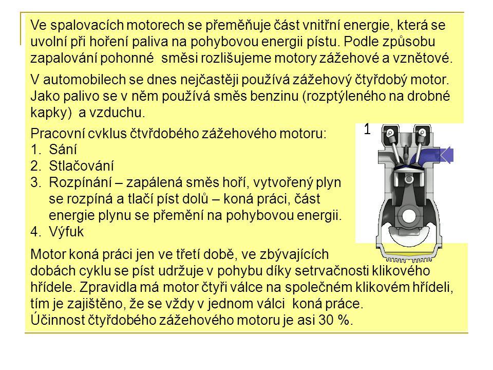 Motor koná práci jen ve třetí době, ve zbývajících dobách cyklu se píst udržuje v pohybu díky setrvačnosti klikového hřídele.