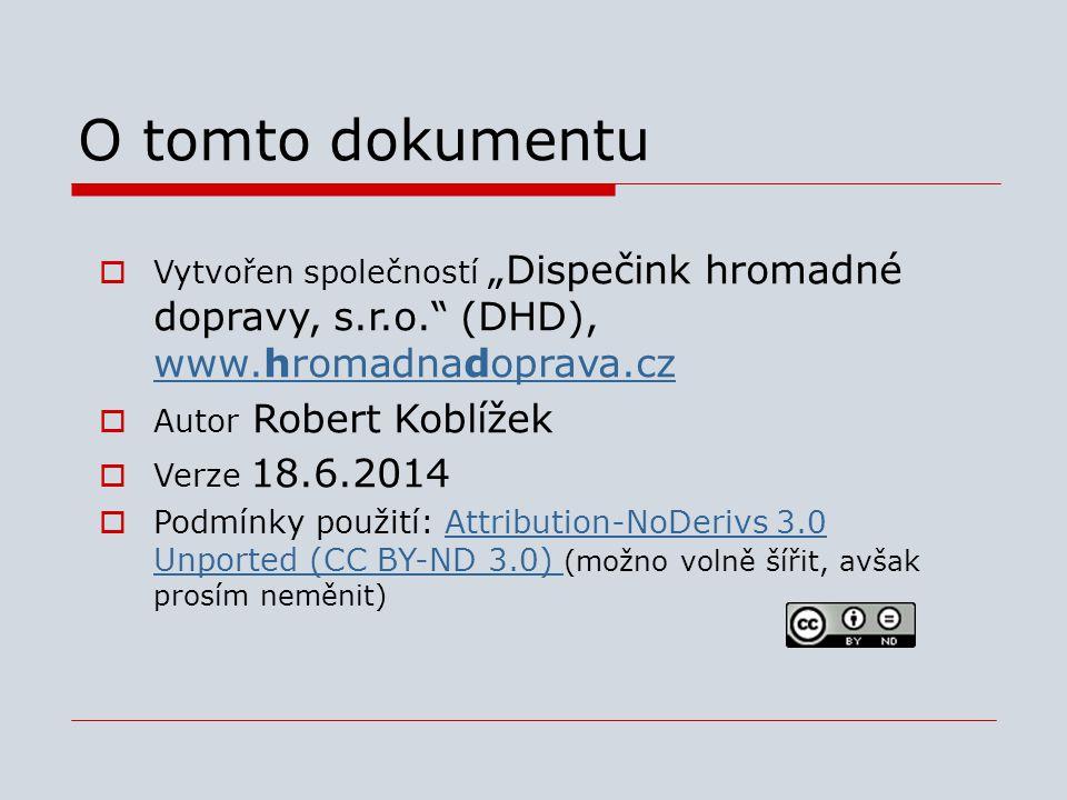 """O tomto dokumentu  Vytvořen společností """"Dispečink hromadné dopravy, s.r.o."""" (DHD), www.hromadnadoprava.cz www.hromadnadoprava.cz  Autor Robert Kobl"""