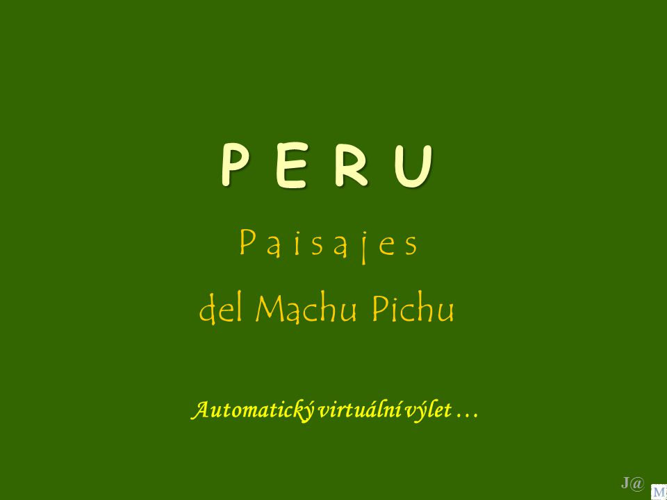 P E R U P a i s a j e s del Machu Pichu Automatický virtuální výlet … J@