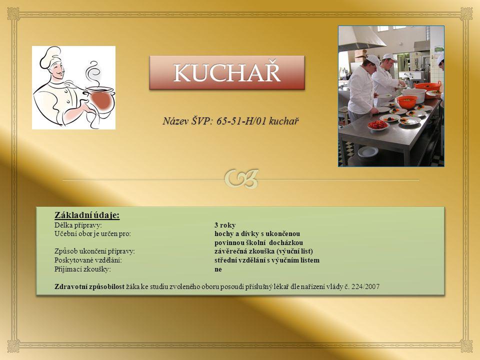 Název ŠVP: 65-51-H/01 kuchař LLLll LLLll Základní údaje: Délka přípravy:3 roky Učební obor je určen pro:hochy a dívky s ukončenou povinnou školní doch