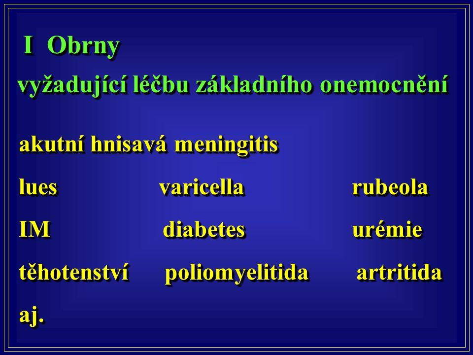 I Obrny vyžadující léčbu základního onemocnění I Obrny vyžadující léčbu základního onemocnění akutní hnisavá meningitis lues varicella rubeola IM diab