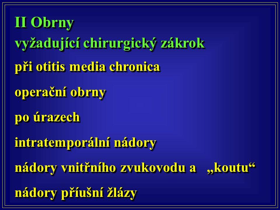 II Obrny vyžadující chirurgický zákrok II Obrny vyžadující chirurgický zákrok při otitis media chronica operační obrny po úrazech intratemporální nádo