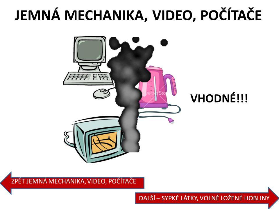 JEMNÁ MECHANIKA, VIDEO, POČÍTAČE DALŠÍ – SYPKÉ LÁTKY, VOLNĚ LOŽENÉ HOBLINY NEVHODNÉ!!!
