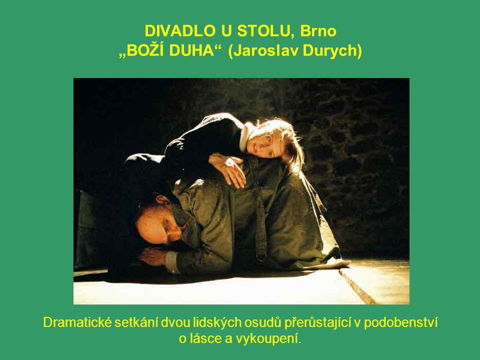 """DIVADLO U STOLU, Brno """"BOŽÍ DUHA"""" (Jaroslav Durych) Dramatické setkání dvou lidských osudů přerůstající v podobenství o lásce a vykoupení."""
