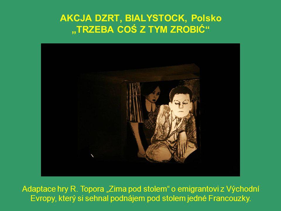 """AKCJA DZRT, BIALYSTOCK, Polsko """"TRZEBA COŚ Z TYM ZROBIĆ"""" Adaptace hry R. Topora """"Zima pod stolem"""" o emigrantovi z Východní Evropy, který si sehnal pod"""