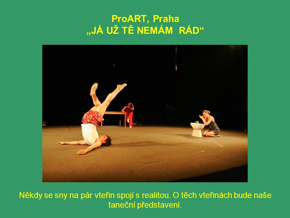 """ProART, Praha """"JÁ UŽ TĚ NEMÁM RÁD"""" Někdy se sny na pár vteřin spojí s realitou. O těch vteřinách bude naše taneční představení."""