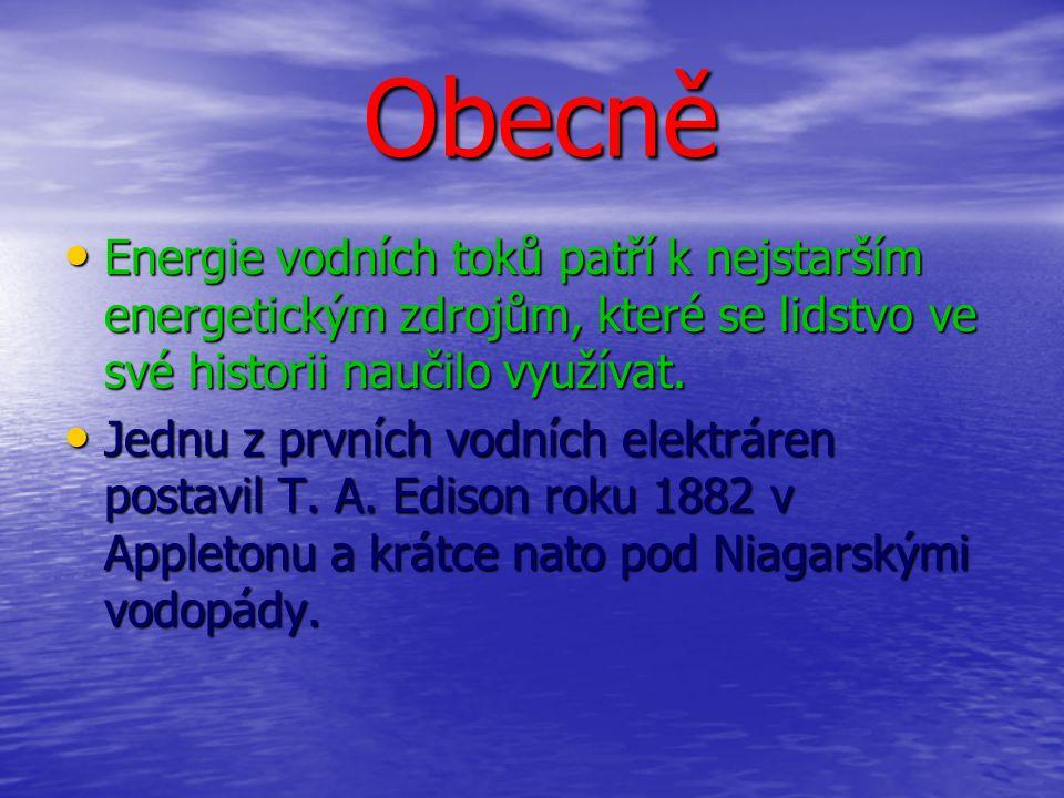 Obecně Obecně •E•E•E•Energie vodních toků patří k nejstarším energetickým zdrojům, které se lidstvo ve své historii naučilo využívat.