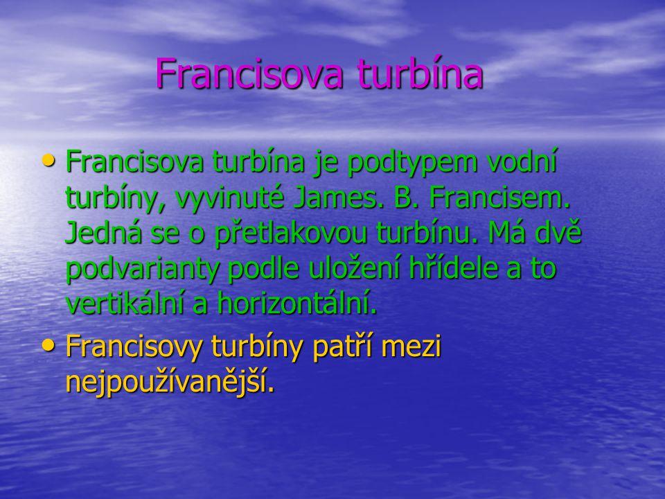 Francisova turbína Francisova turbína • Francisova turbína je podtypem vodní turbíny, vyvinuté James.
