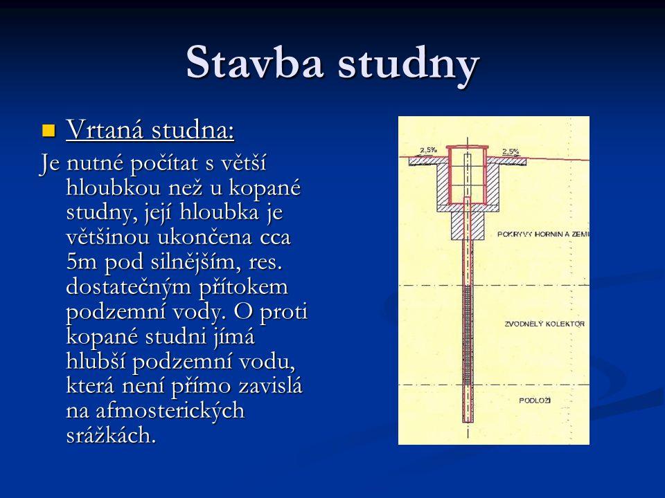 Stavba studny  Vrtaná studna: Je nutné počítat s větší hloubkou než u kopané studny, její hloubka je většinou ukončena cca 5m pod silnějším, res. dos