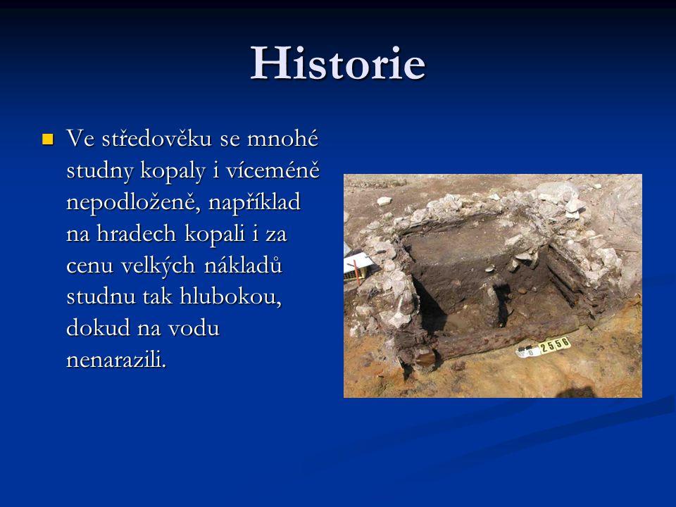 Historie  Ve středověku se mnohé studny kopaly i víceméně nepodloženě, například na hradech kopali i za cenu velkých nákladů studnu tak hlubokou, dok
