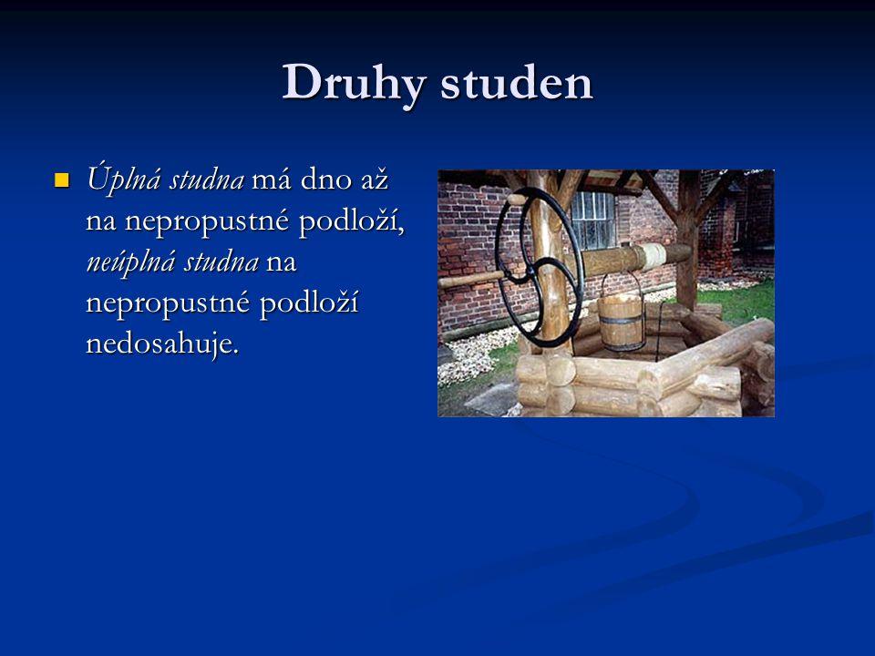 Druhy studen  Úplná studna má dno až na nepropustné podloží, neúplná studna na nepropustné podloží nedosahuje.