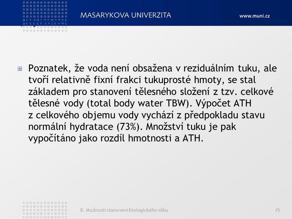 8. Možnosti stanovení biologického věku15 2) Hydrometrie Poznatek, že voda není obsažena v reziduálním tuku, ale tvoří relativně fixní frakci tukupros