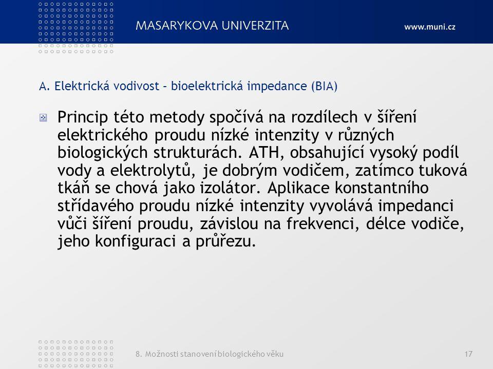 8. Možnosti stanovení biologického věku17 A. Elektrická vodivost – bioelektrická impedance (BIA) Princip této metody spočívá na rozdílech v šíření ele
