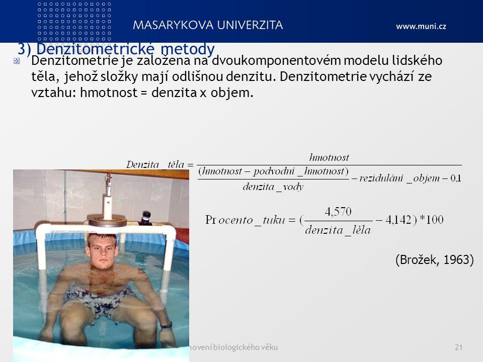 8. Možnosti stanovení biologického věku21 3) Denzitometrické metody Denzitometrie je založena na dvoukomponentovém modelu lidského těla, jehož složky