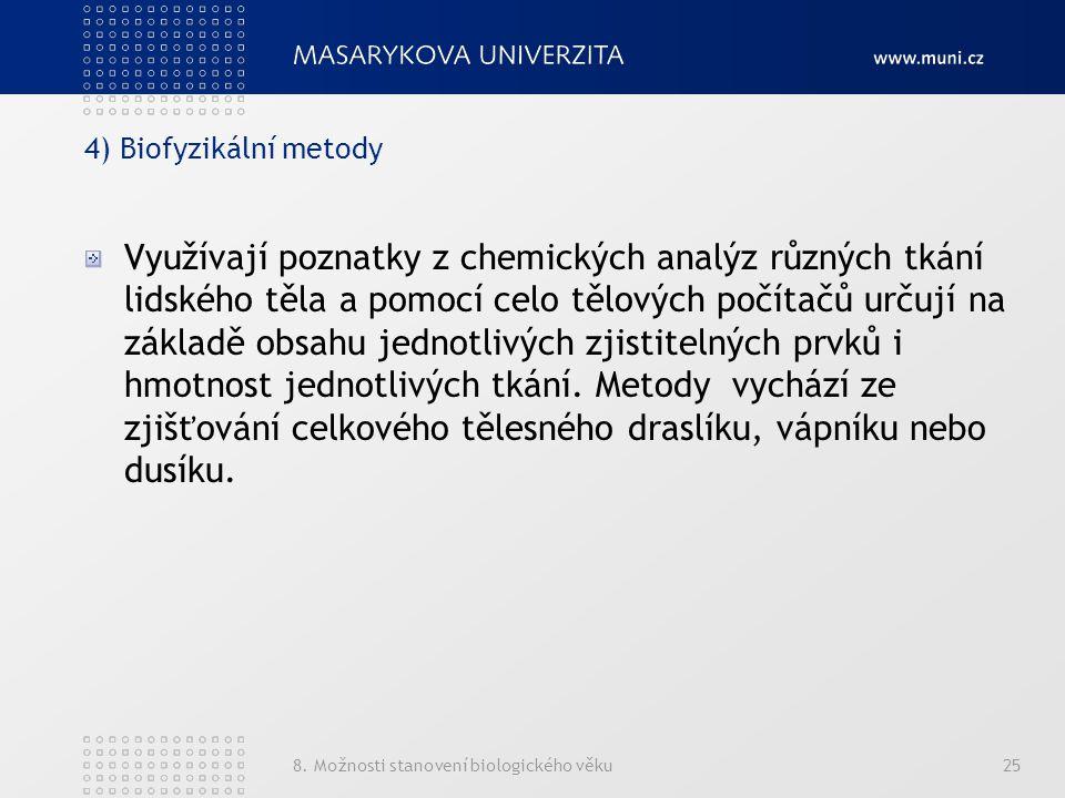 8. Možnosti stanovení biologického věku25 4) Biofyzikální metody Využívají poznatky z chemických analýz různých tkání lidského těla a pomocí celo tělo