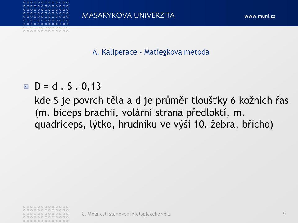 8. Možnosti stanovení biologického věku9 A. Kaliperace - Matiegkova metoda D = d. S. 0,13 kde S je povrch těla a d je průměr tloušťky 6 kožních řas (m