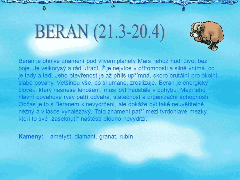 Beran je ohnivé znamení pod vlivem planety Mars, jehož nudí život bez boje.