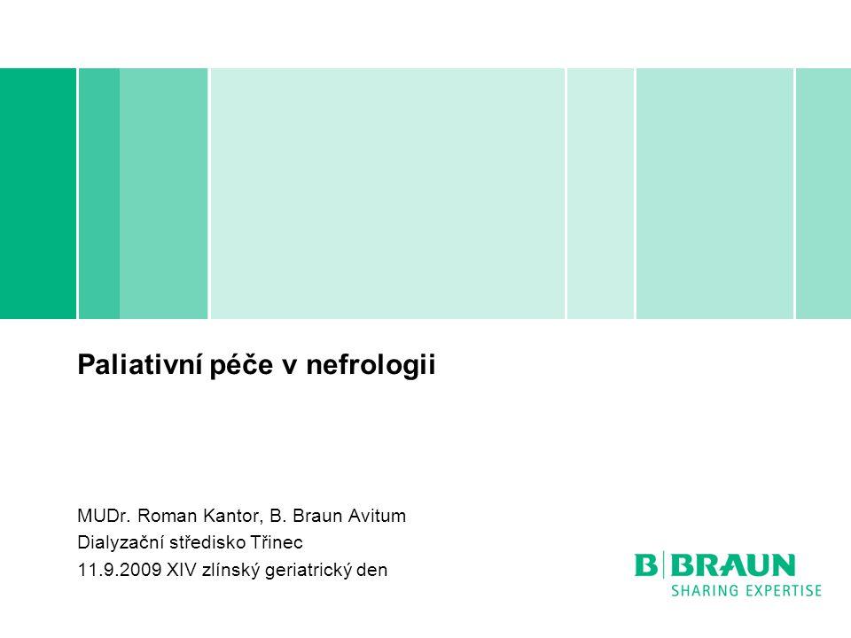 Paliativní péče v nefrologii MUDr. Roman Kantor, B. Braun Avitum Dialyzační středisko Třinec 11.9.2009 XIV zlínský geriatrický den