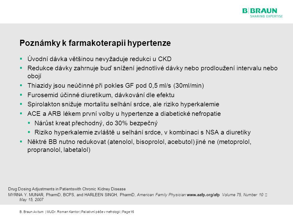 B. Braun Avitum | MUDr. Roman Kantor | Paliativní péče v nefrologii | Page15 Poznámky k farmakoterapii hypertenze  Úvodní dávka většinou nevyžaduje r