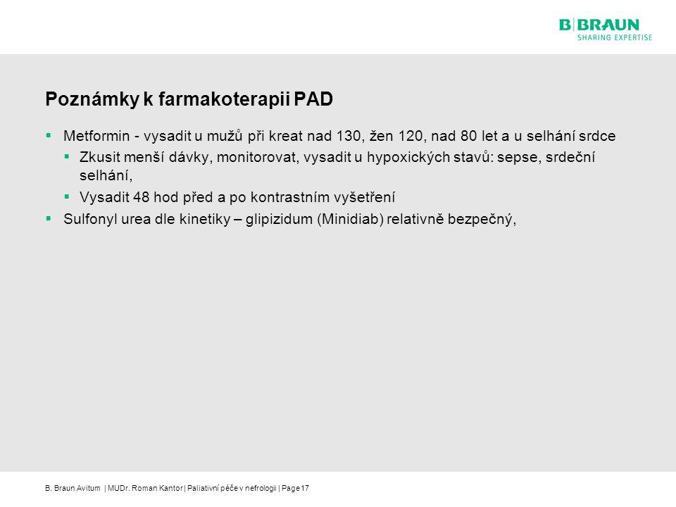 B. Braun Avitum | MUDr. Roman Kantor | Paliativní péče v nefrologii | Page17 Poznámky k farmakoterapii PAD  Metformin - vysadit u mužů při kreat nad