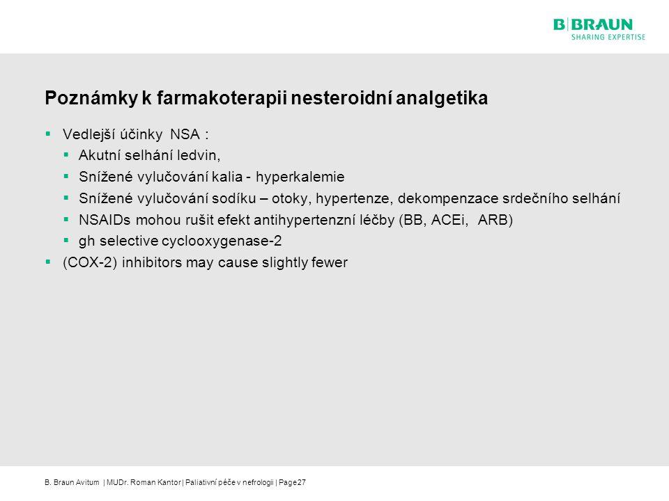 B. Braun Avitum | MUDr. Roman Kantor | Paliativní péče v nefrologii | Page27 Poznámky k farmakoterapii nesteroidní analgetika  Vedlejší účinky NSA :
