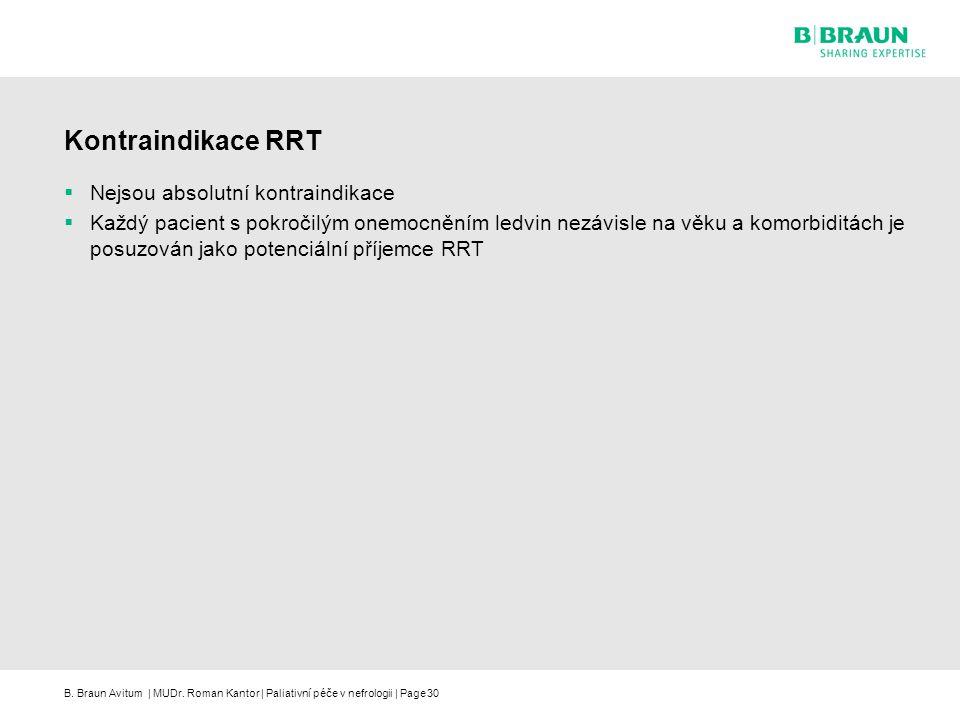 B. Braun Avitum | MUDr. Roman Kantor | Paliativní péče v nefrologii | Page30 Kontraindikace RRT  Nejsou absolutní kontraindikace  Každý pacient s po