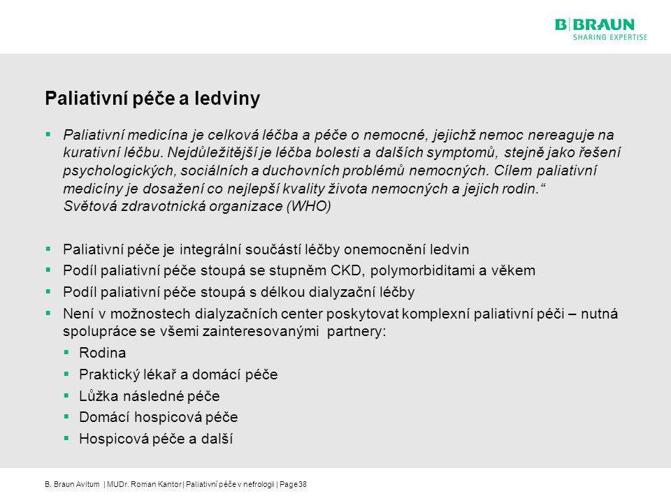 B. Braun Avitum | MUDr. Roman Kantor | Paliativní péče v nefrologii | Page38 Paliativní péče a ledviny  Paliativní medicína je celková léčba a péče o
