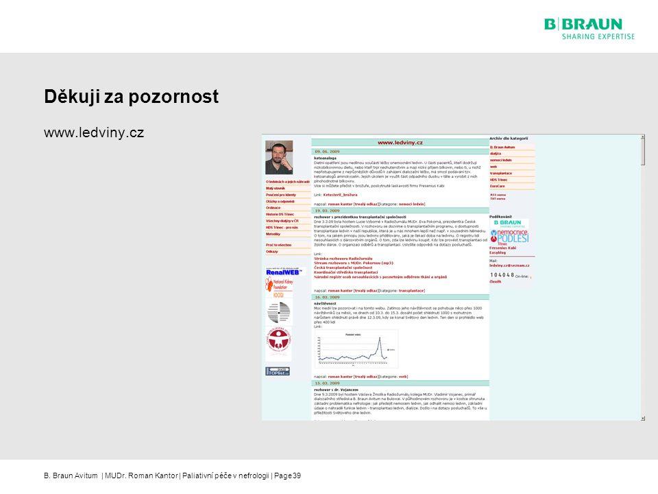 B. Braun Avitum | MUDr. Roman Kantor | Paliativní péče v nefrologii | Page39 Děkuji za pozornost www.ledviny.cz
