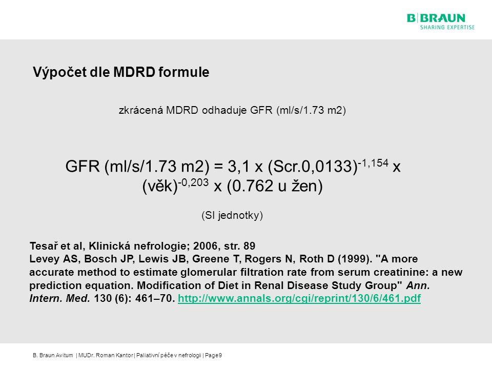 B. Braun Avitum | MUDr. Roman Kantor | Paliativní péče v nefrologii | Page9 Výpočet dle MDRD formule Tesař et al, Klinická nefrologie; 2006, str. 89 L