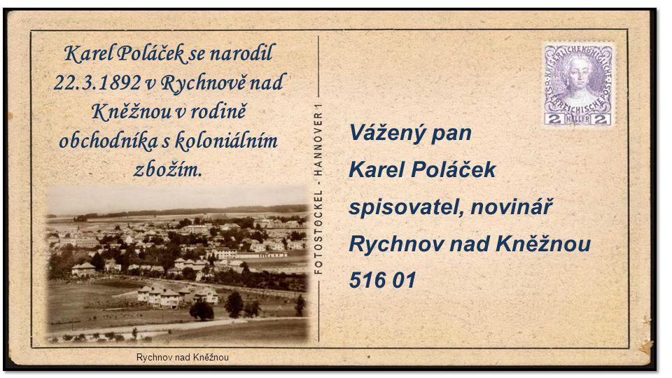 Vážený pan Karel Poláček spisovatel, novinář Rychnov nad Kněžnou 516 01 Karel Poláček se narodil 22.3.1892 v Rychnově nad Kněžnou v rodině obchodníka s koloniálním zbožím.