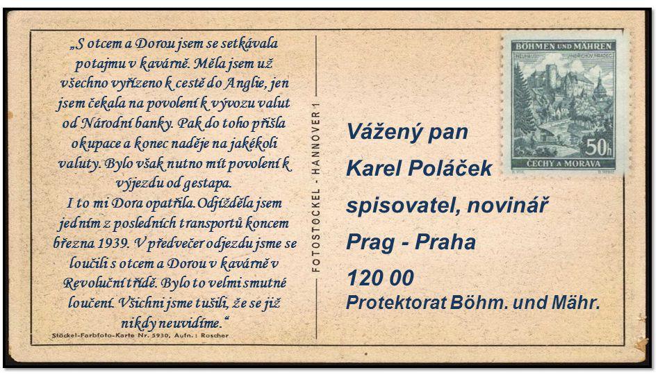 """. Vážený pan Karel Poláček spisovatel, novinář Prag - Praha 120 00 Protektorat Böhm. und Mähr..""""S otcem a Dorou jsem se setkávala potajmu v kavárně. M"""