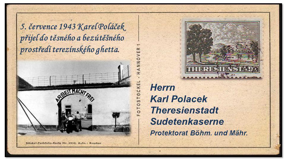 . Herrn Karl Polacek Theresienstadt Sudetenkaserne. 5. července 1943 Karel Poláček přijel do těsného a bezútěšného prostředí terezínského ghetta. Prot