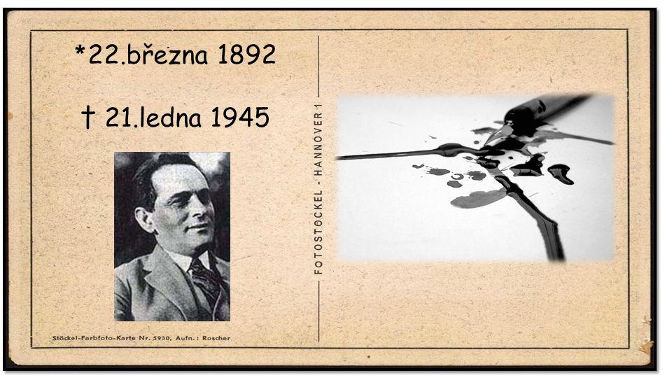 .. * 22.března 1892 † 21.ledna 1945