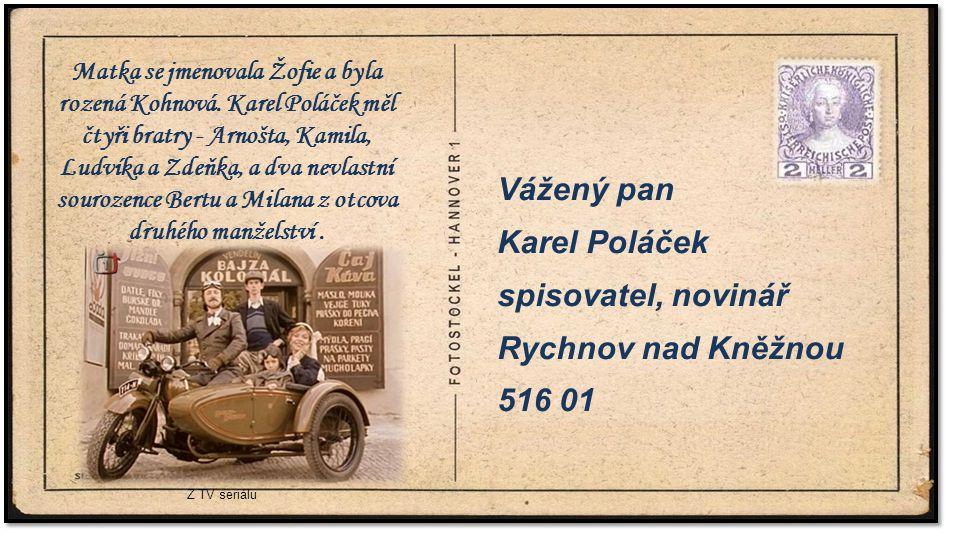 . Vážený pan Karel Poláček spisovatel, novinář Rychnov nad Kněžnou 516 01 Matka se jmenovala Žofie a byla rozená Kohnová. Karel Poláček měl čtyři brat